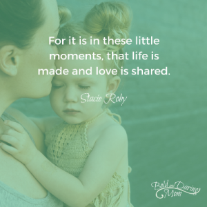 For it is in these little moments, that life is made and love is shared - Motherhood, Parenting, Relationships, Love, SAHM