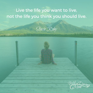 Live the life you want to live, not the life you think you should live - How I became a Stay at Home Mom – I became a stay at home mom not in the way I thought I would. My husband and I were arguing about money, again. I wanted to be a stay at home mom, and he liked the security and lifestyle of two incomes. We had been gridlocked on this issue for years. The solution showed up years later, if only we had known this sooner. SAHM, Motherhood, Parenting, Relationships, Money, Bold and Daring Mom