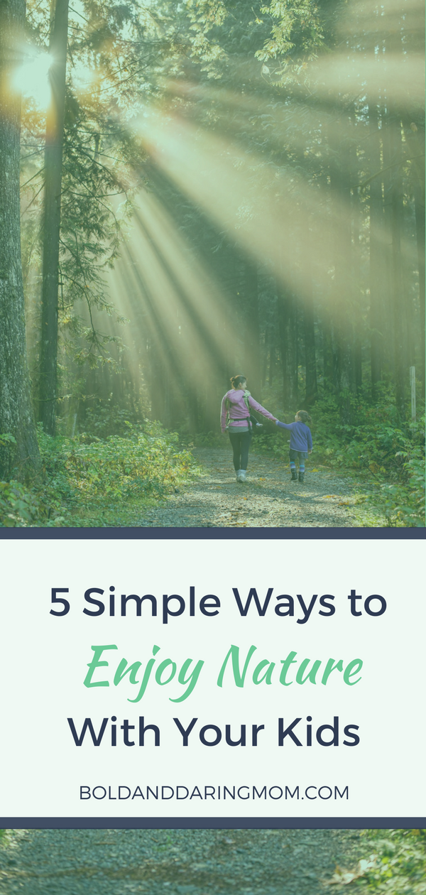 Mom and Kids Hiking with Title Overlay of 5 Simple Ways to Enjoy Nature with your Kids - Outdoor Things To Do, Backyard Activities, Outdoors with Children Tips